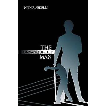 The Unvanquished Man by Abdelli & Neder
