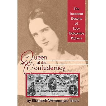 Queen of the Confederacy The Innocent Deceits of Lucy Holcombe Pickens by Lewis & Elizabeth Wittenmyer