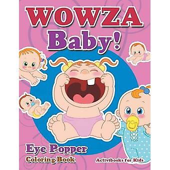 WOWZA Baby Eye Popper Coloring Book by for Kids & Activibooks