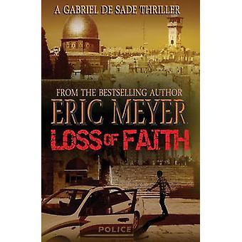 Loss of Faith a Gabriel de Sade Thriller Book 2 by Meyer & Eric