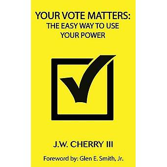 Your Vote Matters The Easy Way to Use Your Power by Cherry & John W.