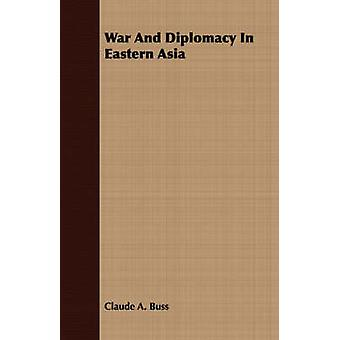 War And Diplomacy In Eastern Asia by Buss & Claude A.
