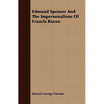 Edmund Spenser And The Impersonations Of Francis Bacon by Harman & Edward George