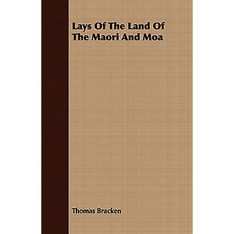 Lays Of The Land Of The Maori And Moa by Bracken & Thomas