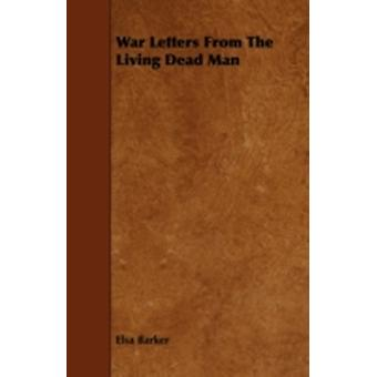War Letters From The Living Dead Man by Barker & Elsa