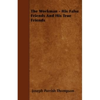 The Workman  His False Friends And His True Friends by Thompson & Joseph Parrish