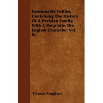 Fashionable Follies Containing The History Of A Parisian Family With A Peep Into The English Character. Vol. II. by Vaughan & Thomas