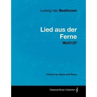 Ludwig Van Beethoven  Lied Aus Der Ferne  Woo137  A Score for Voice and Piano by Beethoven & Ludwig Van