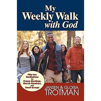 My Weekly Walk with God Fiftytwo Meditations for Prayer Meetings Church Members and Small Groups by Trotman & Jansen