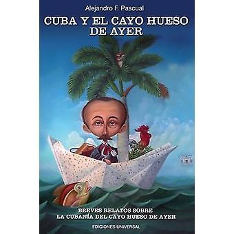 CUBA Y EL CAYO HUESO DE AYER by Pascual & Alejandro F.