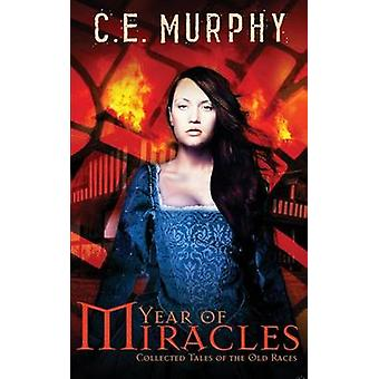 Year of Miracles Collected Stories of the Old Races by Murphy & C.E.