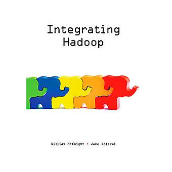 Integrating Hadoop by McKnight & William