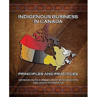Indigenous Business in Canada Principles and Practices by Brown & Keith G.