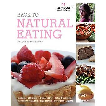 Back to Natural Eating recipes by Emily Jane by Whiteley & Emily Jane