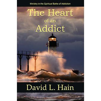 The Heart of an Addict by Hain & David L.