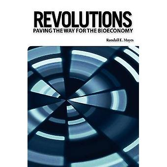 Revolutions Paving the Way for the Bioeconomy by Mayes & Randall E.