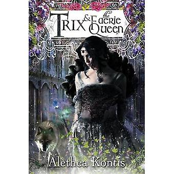 Trix and the Faerie Queen by Kontis & Alethea