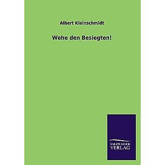Wehe Den Besiegten by Kleinschmidt & Albert