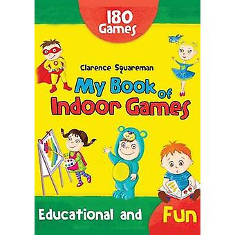 My Book of Indoor Games by Squareman & Clarence
