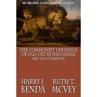 The Communist Uprisings of 19261927 in Indonesia Key Documents by Benda & Harry J.