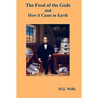 The Food of the Gods and How It Came to Earth by Wells & H. G.
