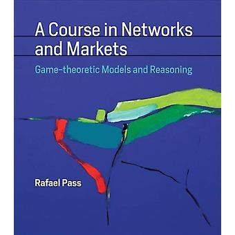 A Course in Networks and Markets by Pass & Rafael Assistant Professor & Cornell University