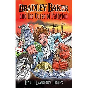 Bradley Baker and the Curse of Pathylon by Jones & David Lawrence