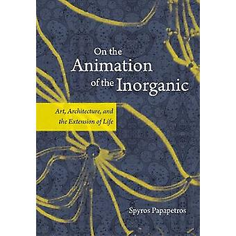 On the Animation of the Inorganic - Art - Architecture - and the Exten