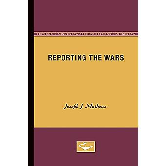 Reporting the Wars by Joseph J. Mathews - 9780816658237 Book