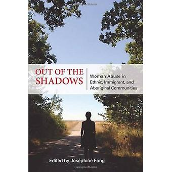 Out of the Shadows - Woman Abuse in Ethnic - Immigrant - and Aborigina
