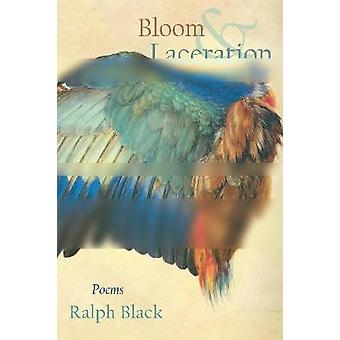 Bloom and Laceration - poems by Ralph Black - 9780999499573 Book