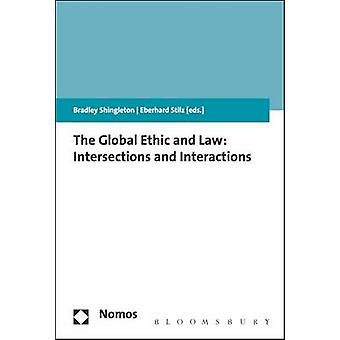 The Global Ethic and Law - Intersections and Interactions by Bradley S