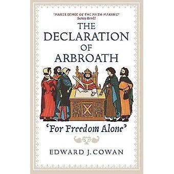 The Declaration of Arbroath - 'For Freedom Alone' by Edward J. Cowan -