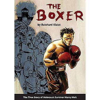 The Boxer - The True Story of Holocaust Survivor Harry Haft by Reinhar