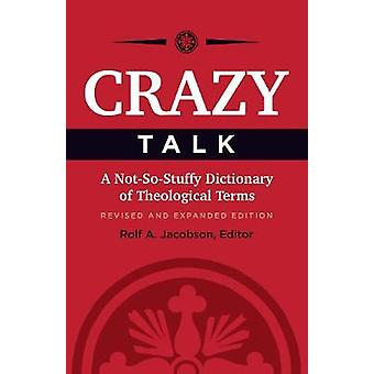 Crazy Talk - A Not-So-Stuffy Dictionary of Theological Terms by Rolf A