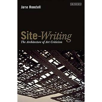 Site-Writing - The Architecture of Art Criticism by Professor Jane Ren