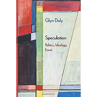 Speculation - Politics - Ideology - Event by Glyn Daly - 9780810139350