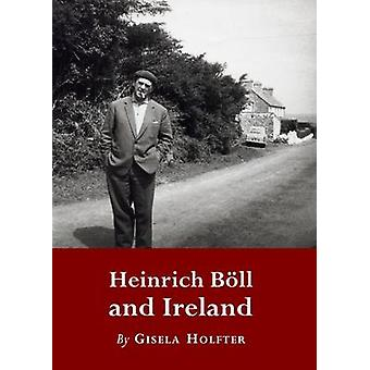 Heinrich Boell and Ireland by Gisela Holfter