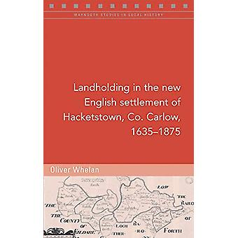 Landholding in the new English settlement of Hacketstown - Co. Carlow
