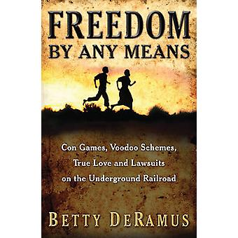 Freedom by Any Means - Con Games - Voodoo Schemes - True Love and Laws