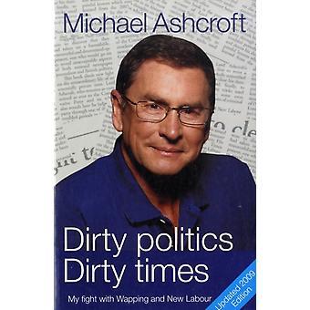 Likainen politiikka Likaiset ajat kirjoittanut Michael A Ashcroft