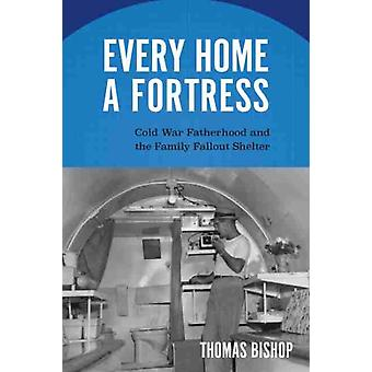 Every Home a Fortress by Thomas Bishop