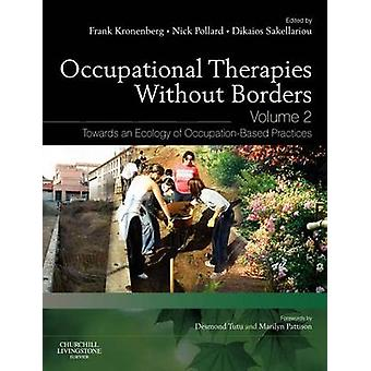 Occupational Therapies Without Borders  Volume 2 Towards an Ecology of OccupationBased Practices by Kronenberg & Frank