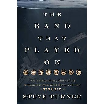 The Band that Played On by Steve Turner