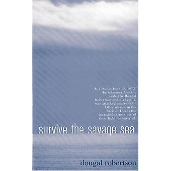 Survive the Savage Sea Sheridan House Maritime Classics by Robertson & Dougal