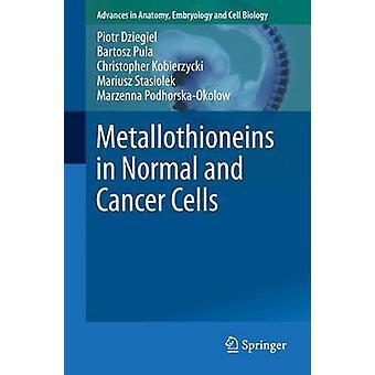 Metallothioneins in Normal- und Krebszellen von Dziegiel & PiotrPula & BartoszKobierzycki & ChristopherStasiolek & MariuszPodhorskaOkolow & Marzenna