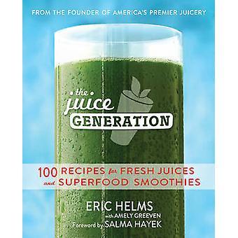 Juice Generation - 100 opskrifter til frisk juice og Superfood Smoo
