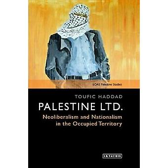 Palestine Ltd. - Neoliberalism and Nationalism in the Occupied Territo