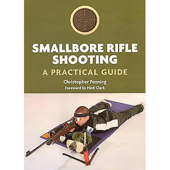 Smallbore Rifle Shooting - A Practical Guide by Christopher Fenning -