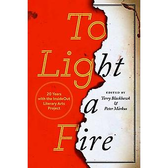 To Light a Fire - 20 Years with the Insideout Literary Arts Project by